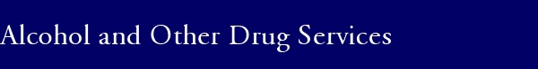 Alcohol and Other Drug Services